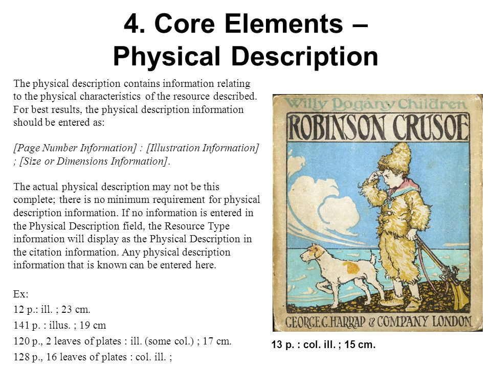 4. Core Elements – Physical Description The physical description contains information relating to the physical characteristics of the resource describ