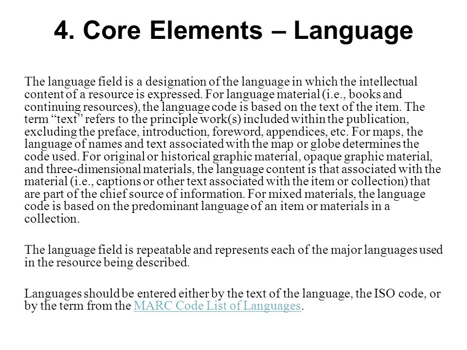 4. Core Elements – Language The language field is a designation of the language in which the intellectual content of a resource is expressed. For lang