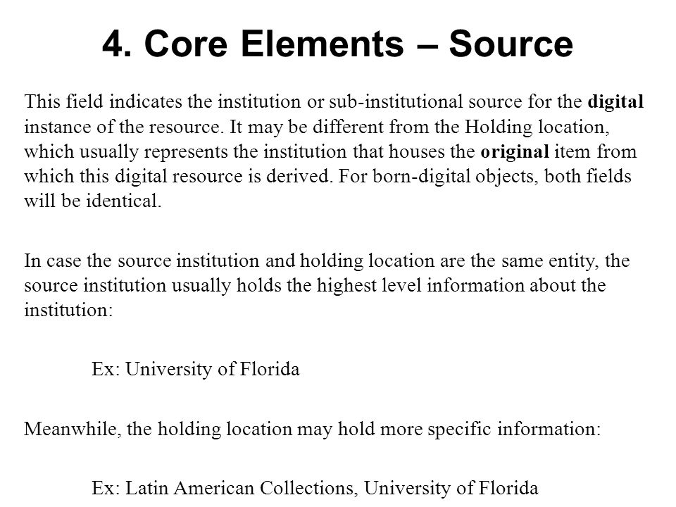 4. Core Elements – Source This field indicates the institution or sub-institutional source for the digital instance of the resource. It may be differe