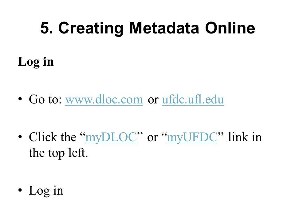 "5. Creating Metadata Online Log in Go to: www.dloc.com or ufdc.ufl.eduwww.dloc.comufdc.ufl.edu Click the ""myDLOC"" or ""myUFDC"" link in the top left.myD"