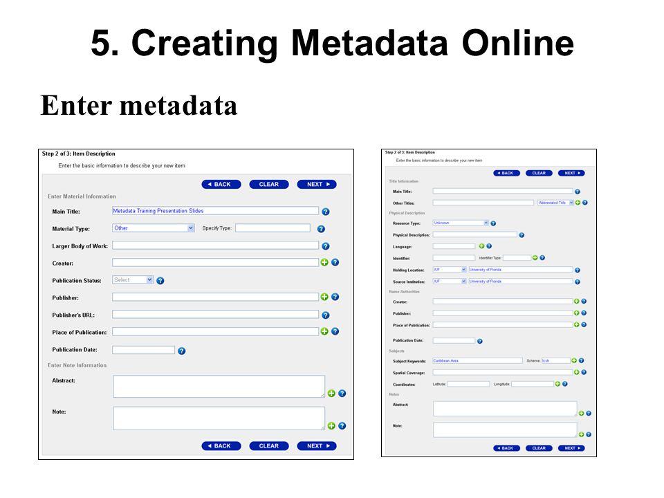 5. Creating Metadata Online Enter metadata