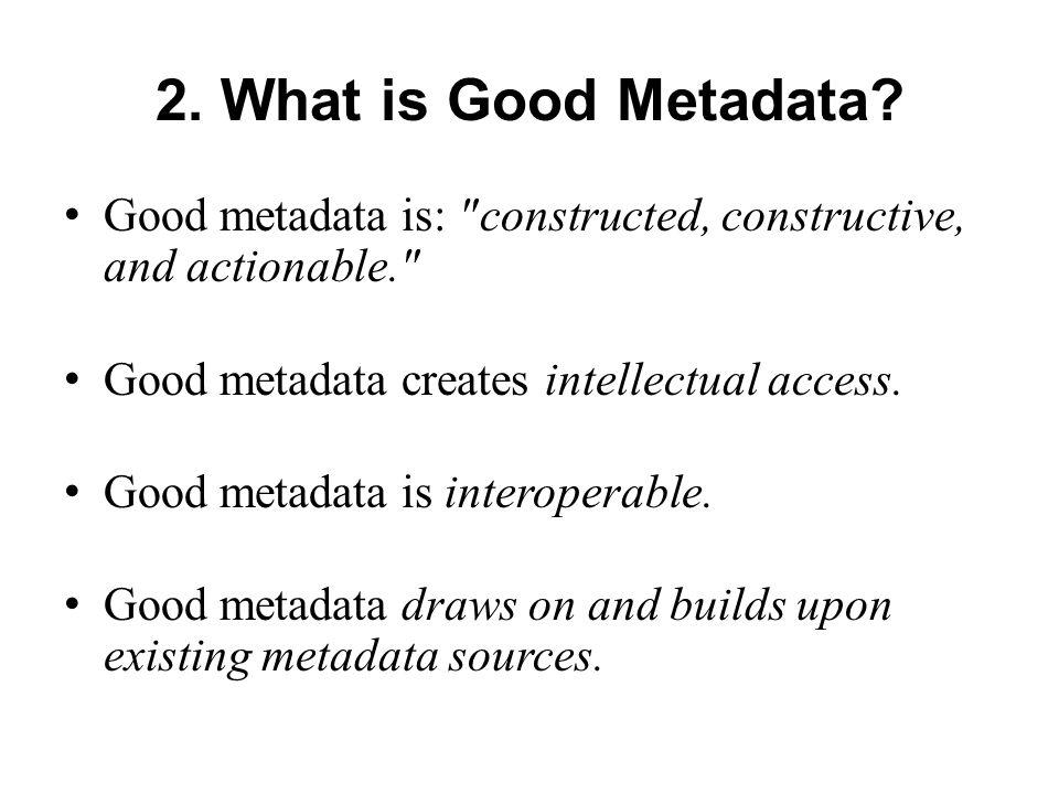 2. What is Good Metadata.