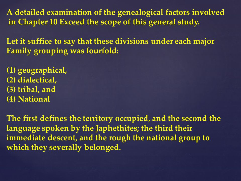 A detailed examination of the genealogical factors involved in Chapter 10 Exceed the scope of this general study.