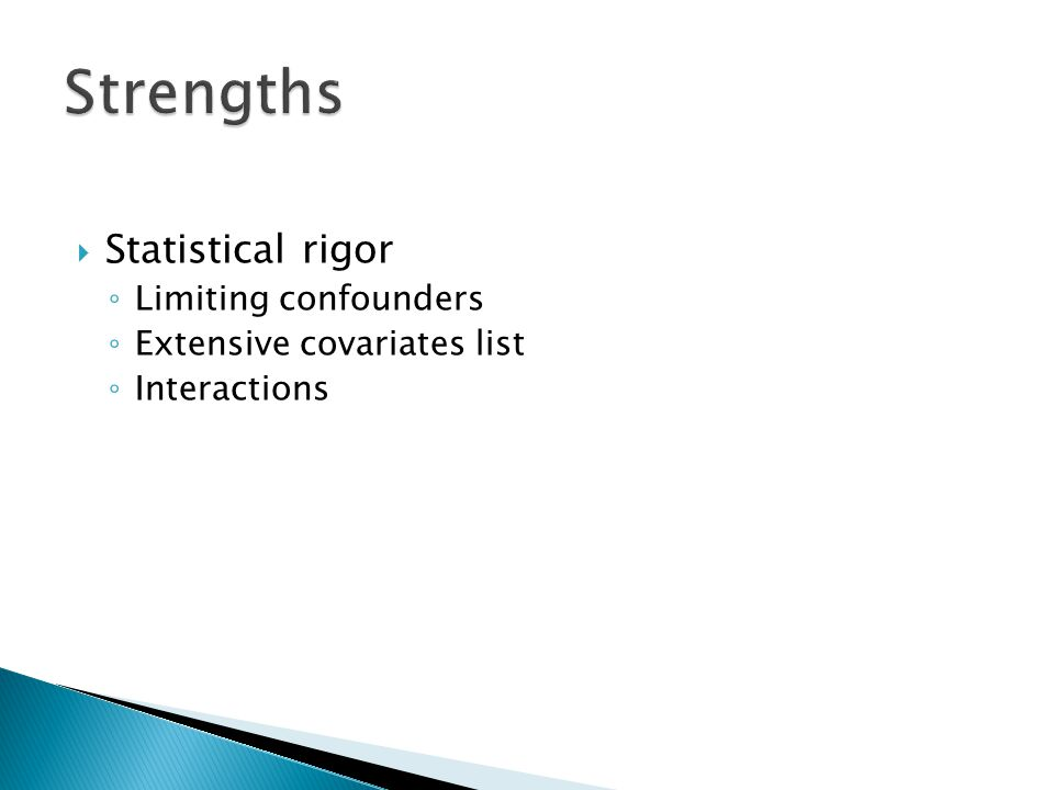  Statistical rigor ◦ Limiting confounders ◦ Extensive covariates list ◦ Interactions