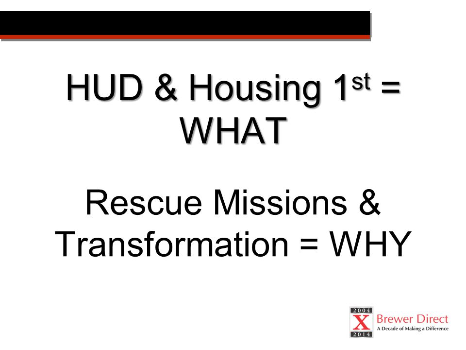 HUD & Housing 1 st = WHAT Rescue Missions & Transformation = WHY