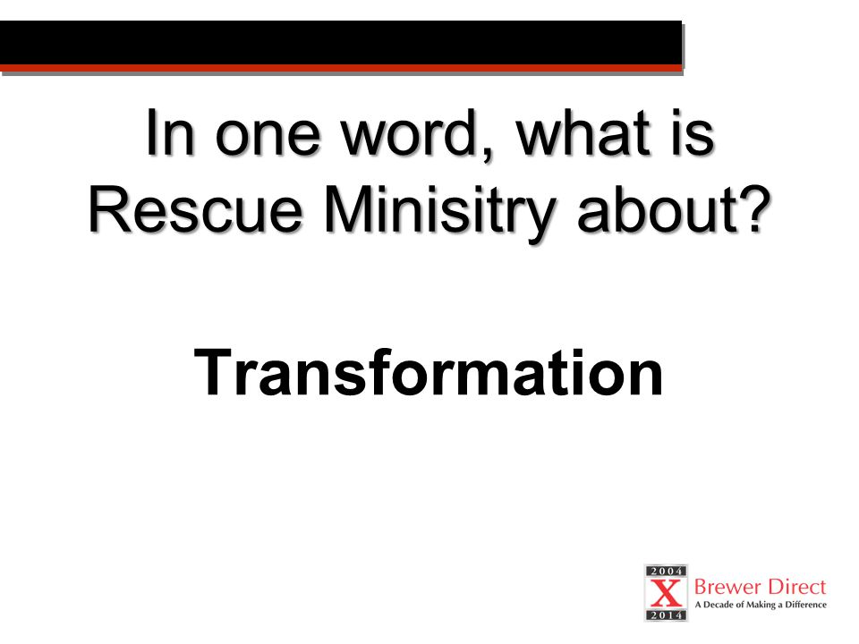 In one word, what is Rescue Minisitry about Transformation