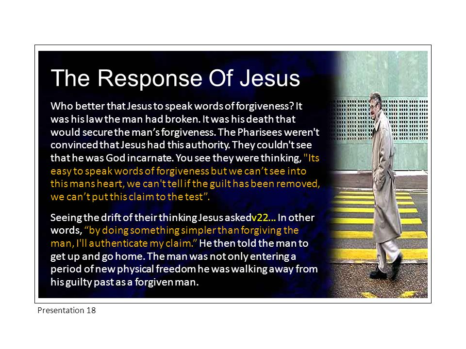 Presentation 18 The Response Of Jesus Who better that Jesus to speak words of forgiveness.
