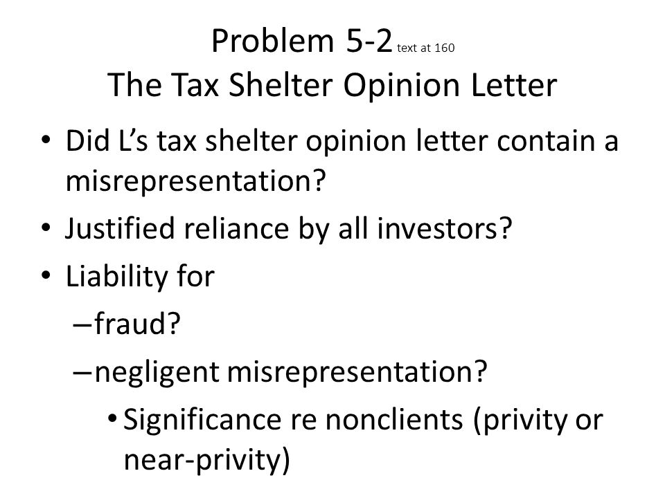 Problem 5-2 text at 160 The Tax Shelter Opinion Letter Did L's tax shelter opinion letter contain a misrepresentation.