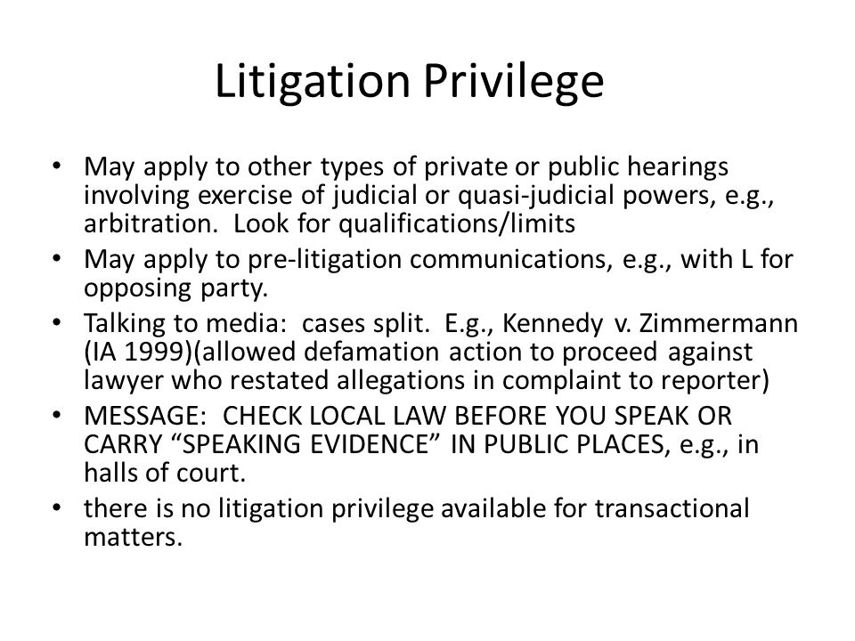 Litigation Privilege May apply to other types of private or public hearings involving exercise of judicial or quasi-judicial powers, e.g., arbitration.