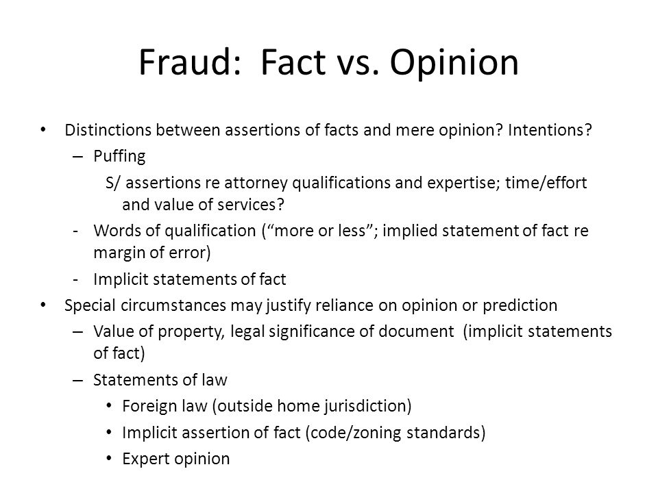 Fraud: Fact vs. Opinion Distinctions between assertions of facts and mere opinion.