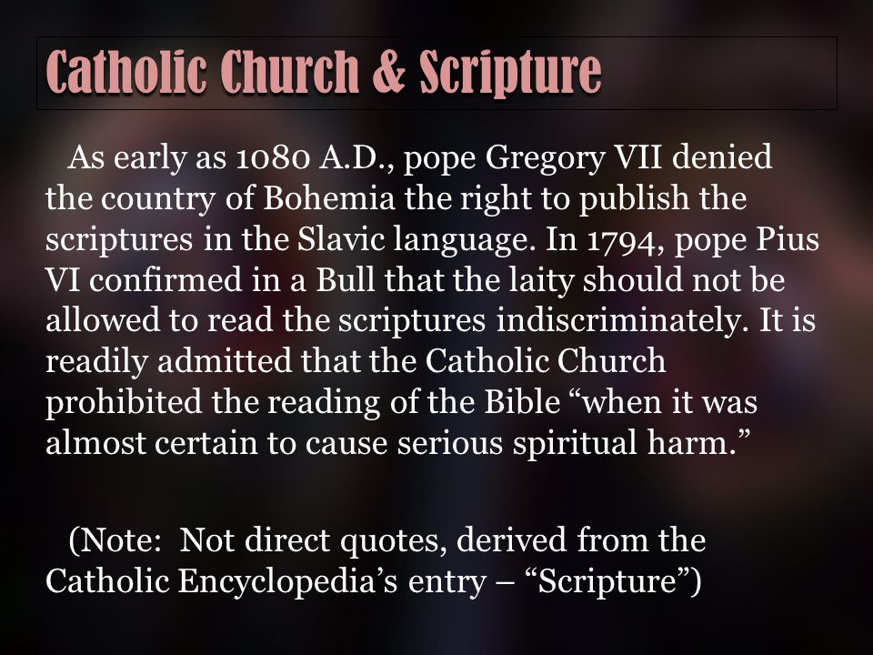 Catholic Church & Scripture As early as 1080 A.D., pope Gregory VII denied the country of Bohemia the right to publish the scriptures in the Slavic language.