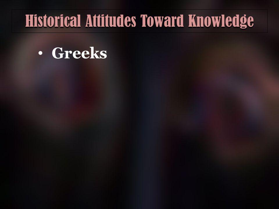 Historical Attitudes Toward Knowledge Greeks
