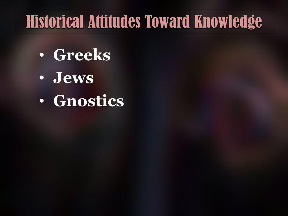 Historical Attitudes Toward Knowledge Greeks Jews Gnostics