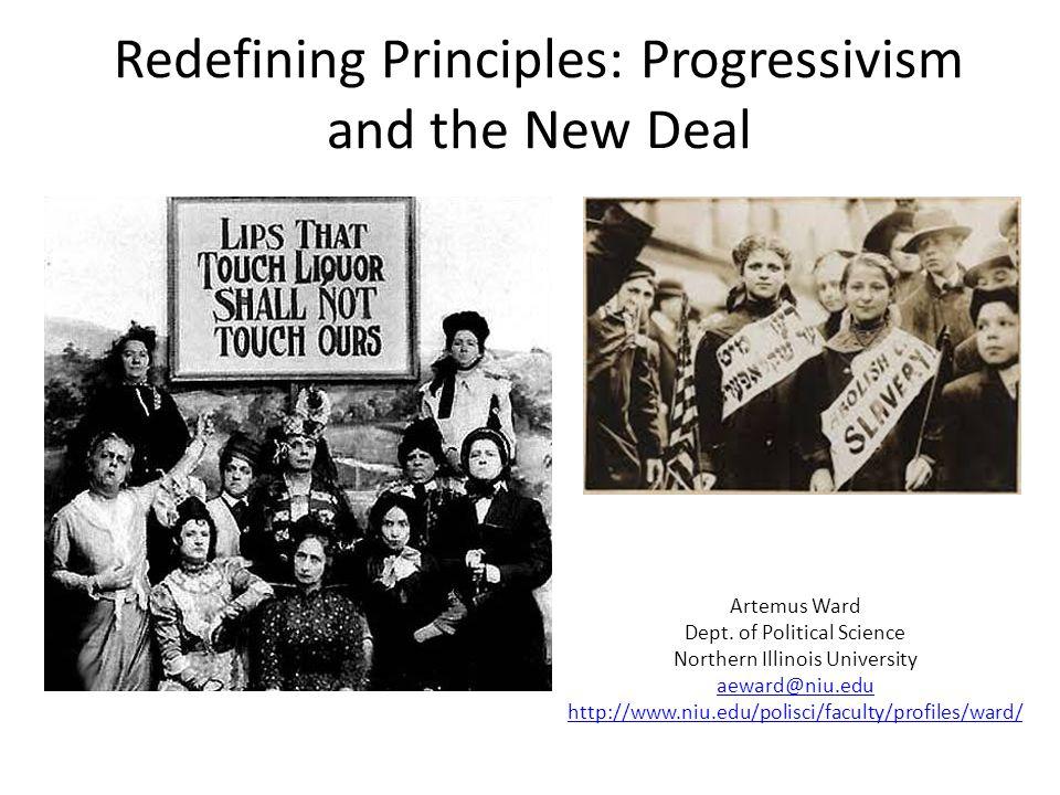 Redefining Principles: Progressivism and the New Deal Artemus Ward Dept. of Political Science Northern Illinois University aeward@niu.edu http://www.n