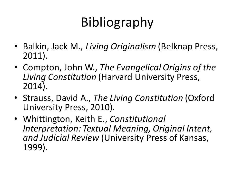 Bibliography Balkin, Jack M., Living Originalism (Belknap Press, 2011). Compton, John W., The Evangelical Origins of the Living Constitution (Harvard