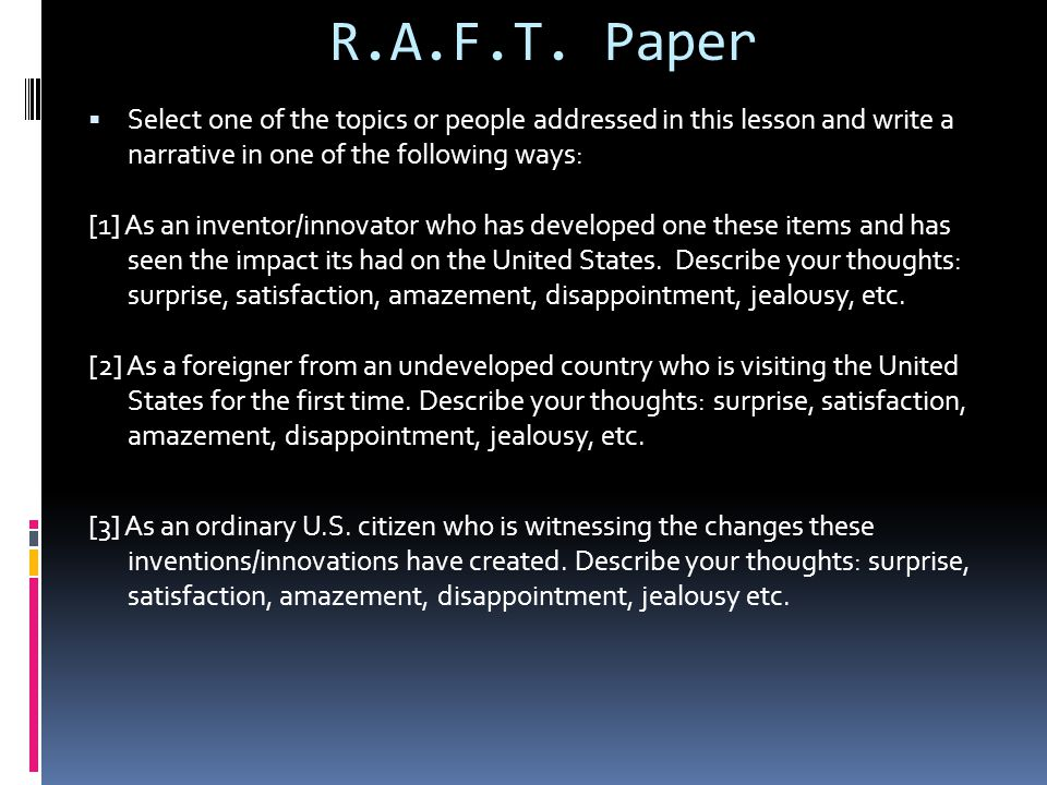 R.A.F.T. Paper  Select one of the topics or people addressed in this lesson and write a narrative in one of the following ways: [1] As an inventor/in
