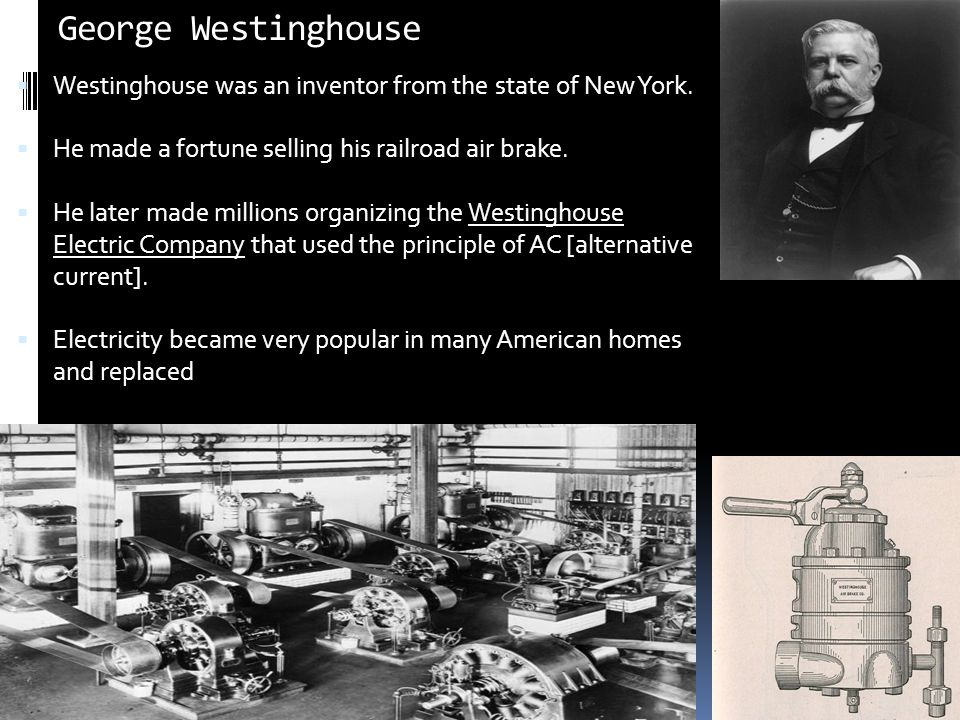 George Westinghouse  Westinghouse was an inventor from the state of New York.