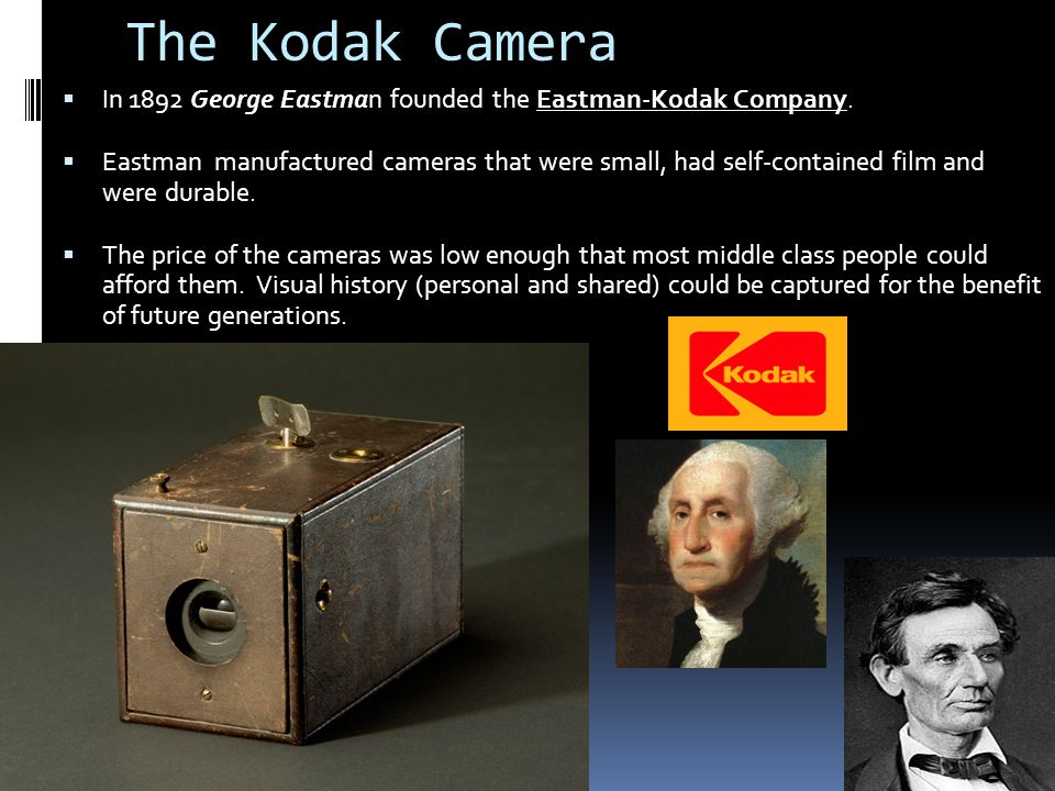 The Kodak Camera  In 1892 George Eastman founded the Eastman-Kodak Company.