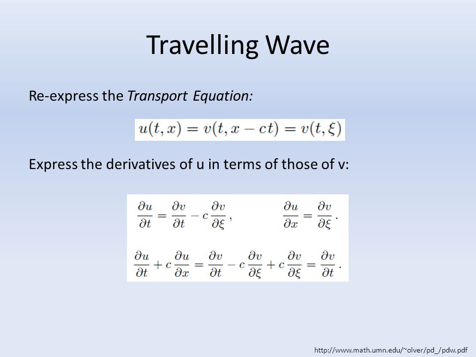Travelling Wave Re-express the Transport Equation: Express the derivatives of u in terms of those of v: http://www.math.umn.edu/~olver/pd_/pdw.pdf