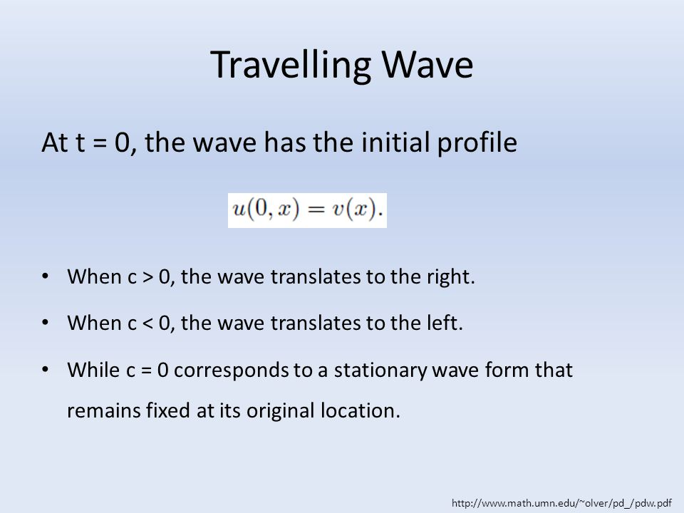 Travelling Wave At t = 0, the wave has the initial profile When c > 0, the wave translates to the right.