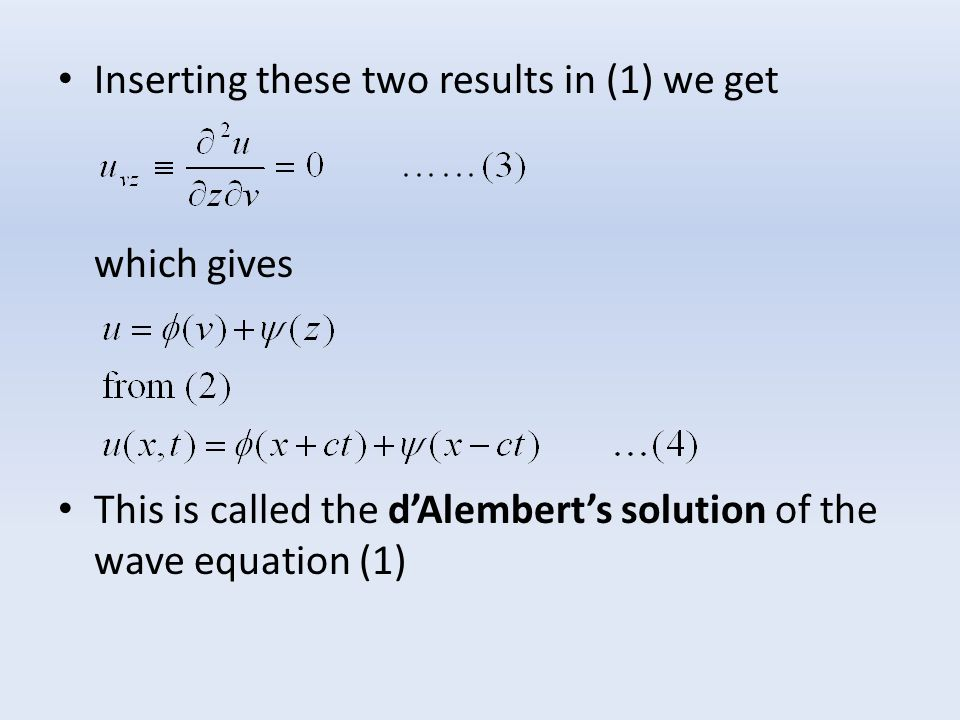 Inserting these two results in (1) we get which gives This is called the d'Alembert's solution of the wave equation (1)