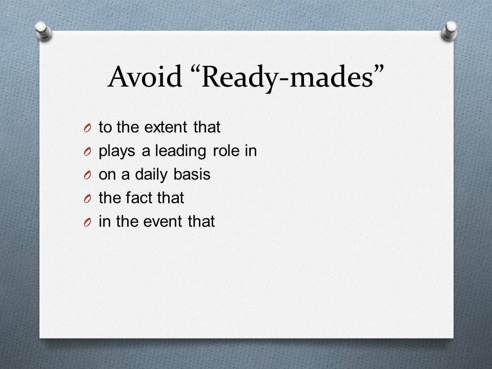 Avoid Ready-mades O to the extent that O plays a leading role in O on a daily basis O the fact that O in the event that