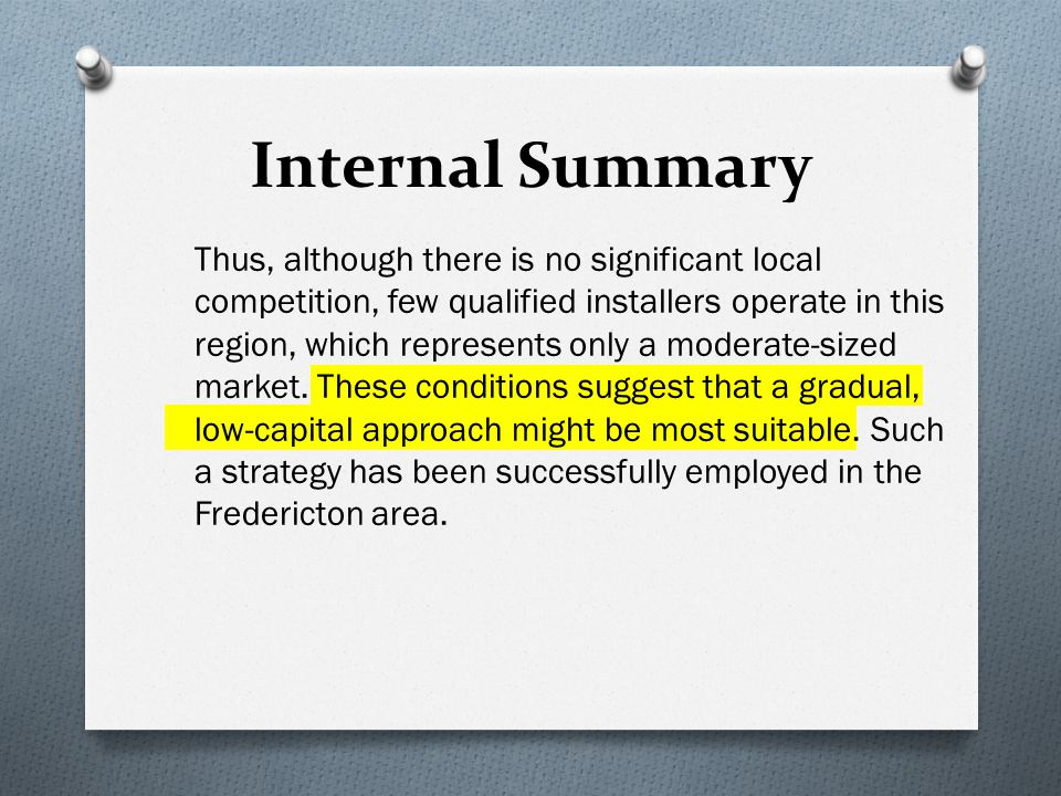Internal Summary Thus, although there is no significant local competition, few qualified installers operate in this region, which represents only a moderate-sized market.