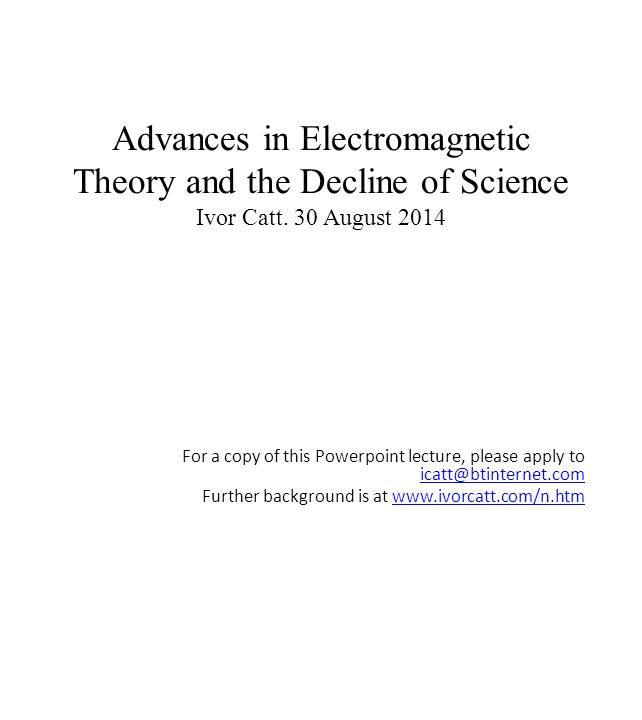 Advances in Electromagnetic Theory and the Decline of Science Ivor Catt.