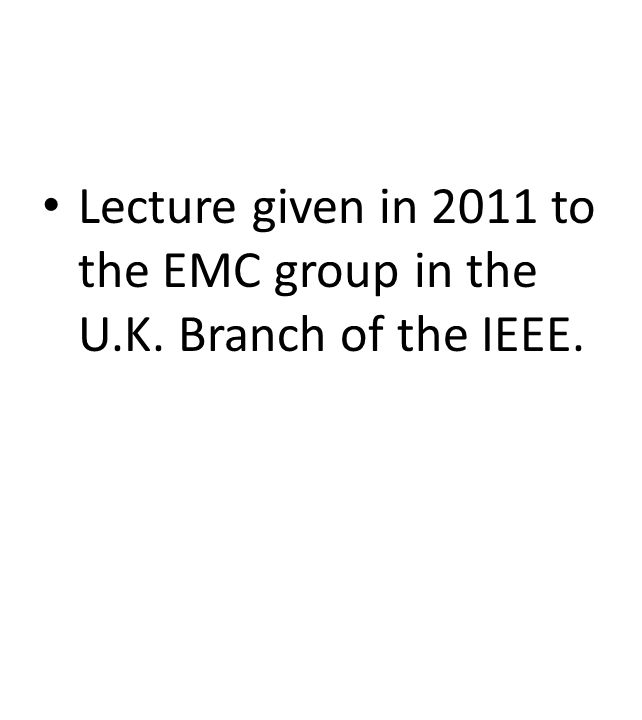 Lecture given in 2011 to the EMC group in the U.K. Branch of the IEEE.