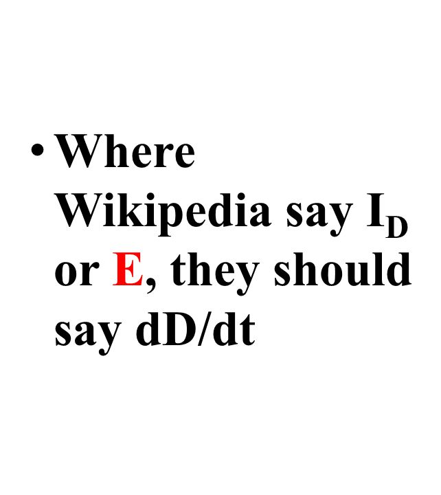 Where Wikipedia say I D or E, they should say dD/dt