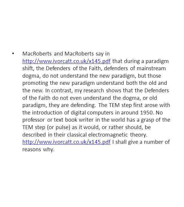 MacRoberts and MacRoberts say in http://www.ivorcatt.co.uk/x145.pdf that during a paradigm shift, the Defenders of the Faith, defenders of mainstream dogma, do not understand the new paradigm, but those promoting the new paradigm understand both the old and the new.