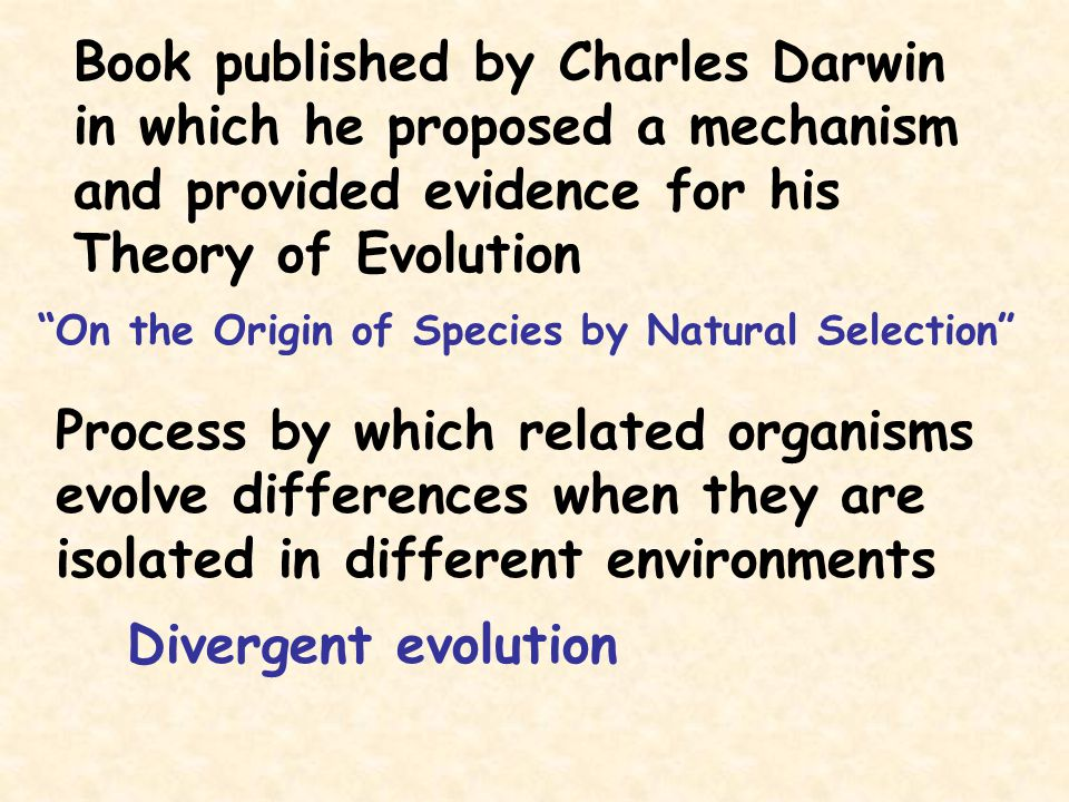 """Book published by Charles Darwin in which he proposed a mechanism and provided evidence for his Theory of Evolution """"On the Origin of Species by Natur"""