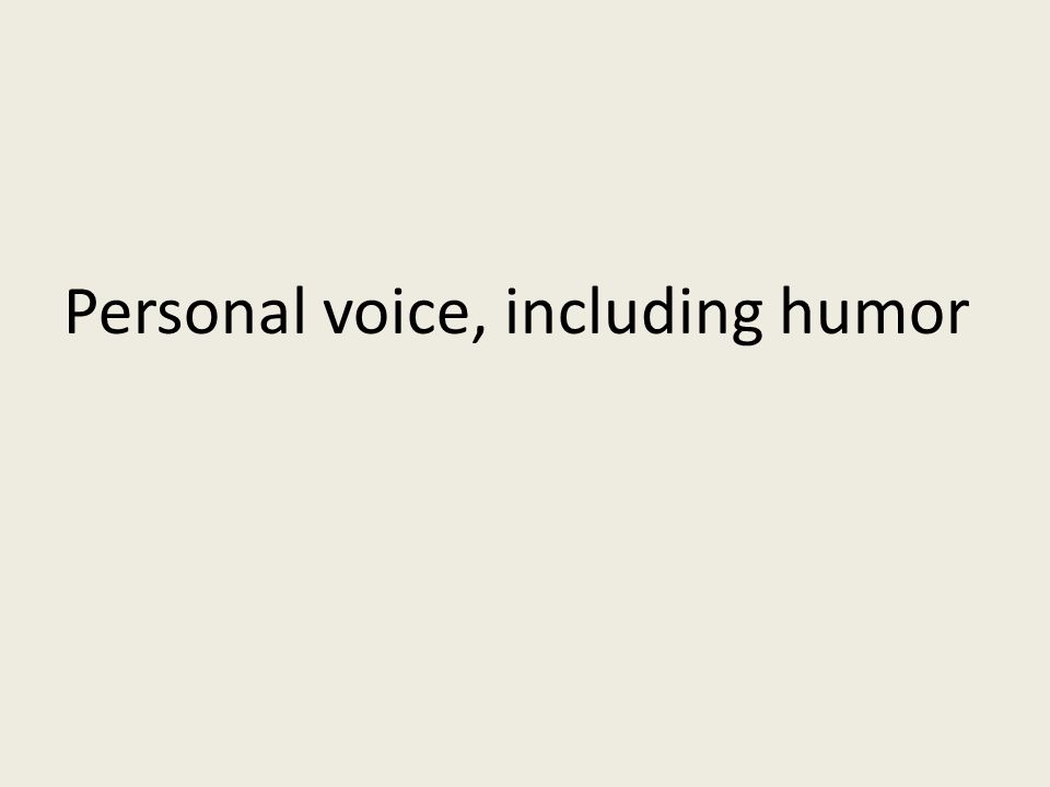 Personal voice, including humor