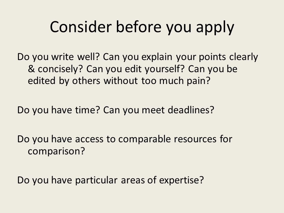 Consider before you apply Do you write well. Can you explain your points clearly & concisely.