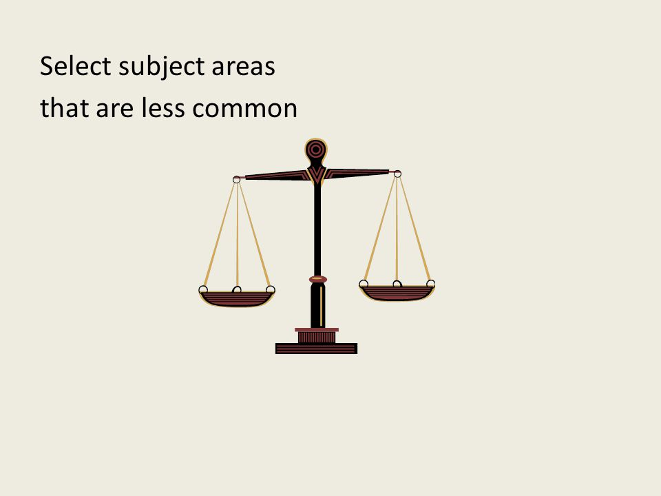 Select subject areas that are less common