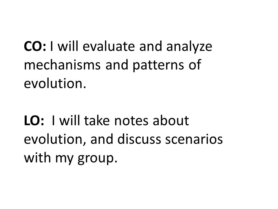 CO: I will evaluate and analyze mechanisms and patterns of evolution.