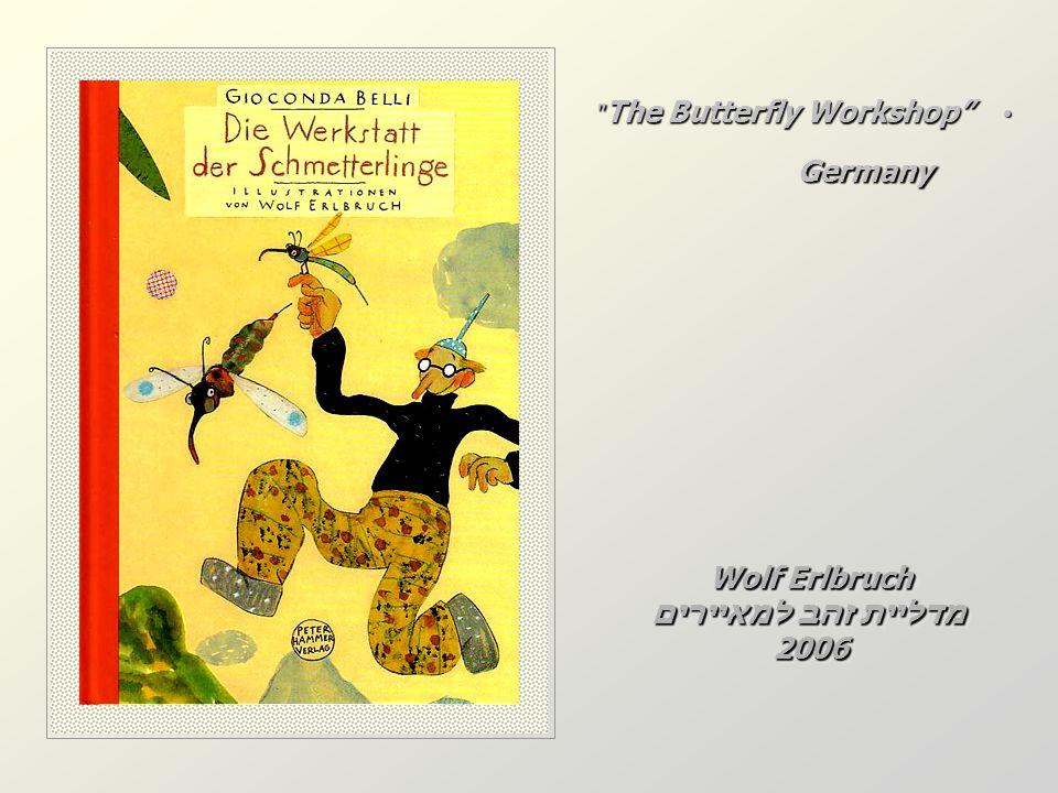 The Butterfly Workshop The Butterfly Workshop Germany Wolf Erlbruch מדליית זהב למאיירים 2006 Wolf Erlbruch מדליית זהב למאיירים 2006