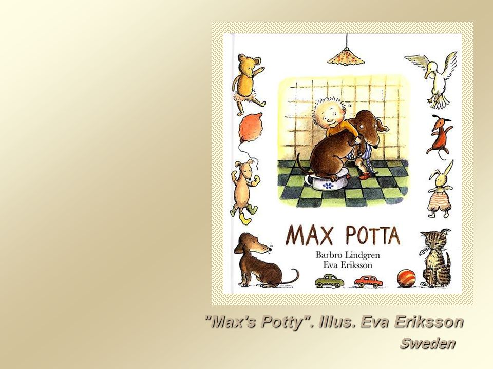 Max s Potty . Illus. Eva Eriksson Sweden