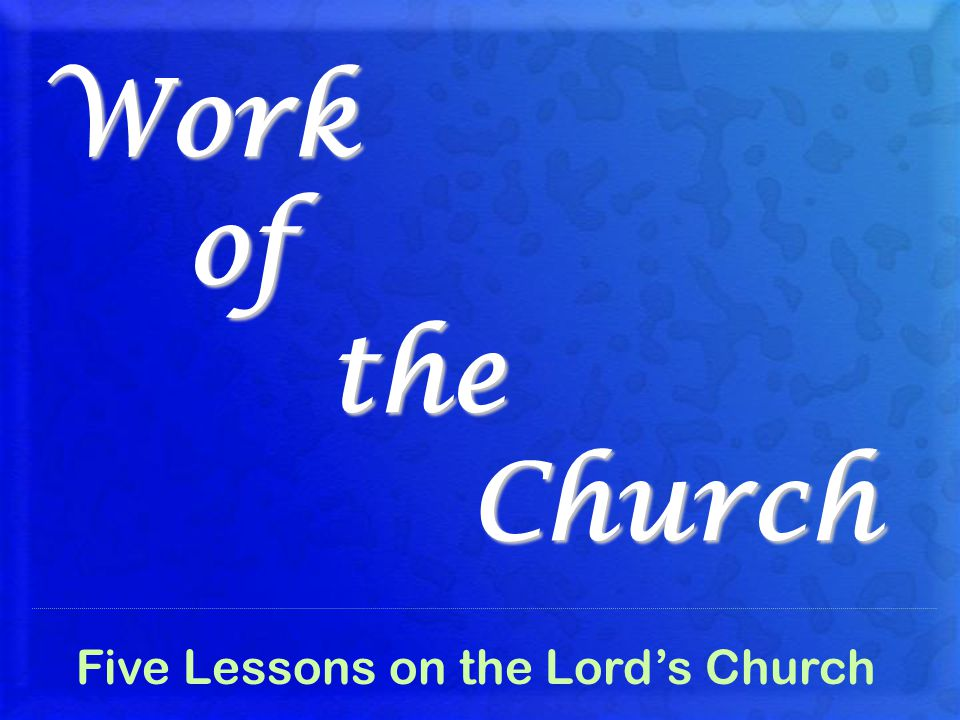 Work of the Church Five Lessons on the Lord's Church