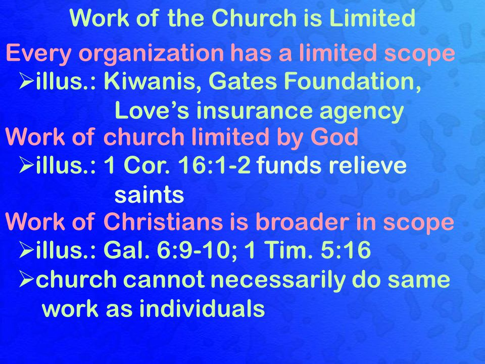 Work of the Church is Limited Every organization has a limited scope  illus.: Kiwanis, Gates Foundation, Love's insurance agency Work of church limit