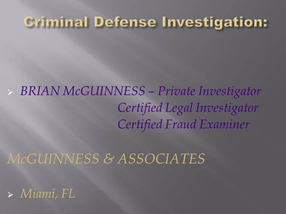  BRIAN McGUINNESS – Private Investigator Certified Legal Investigator Certified Fraud Examiner McGUINNESS & ASSOCIATES  Miami, FL