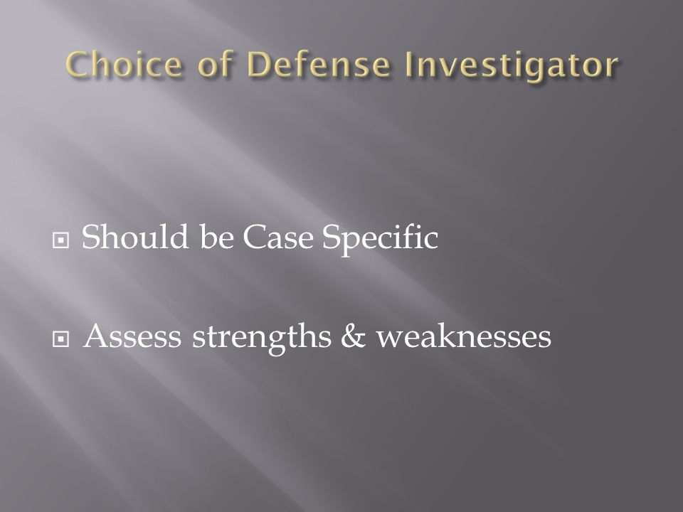  Should be Case Specific  Assess strengths & weaknesses