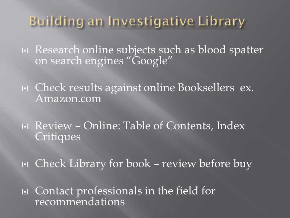  Research online subjects such as blood spatter on search engines Google  Check results against online Booksellers ex.