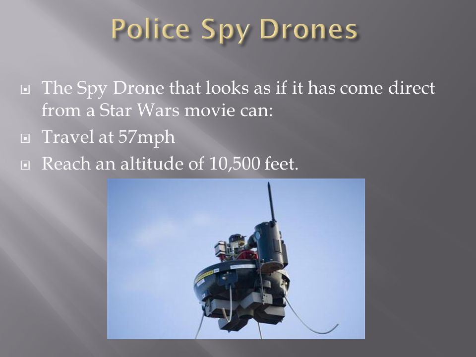  The Spy Drone that looks as if it has come direct from a Star Wars movie can:  Travel at 57mph  Reach an altitude of 10,500 feet.
