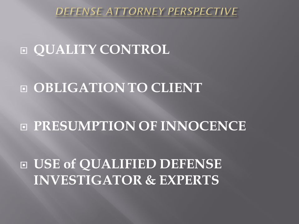  QUALITY CONTROL  OBLIGATION TO CLIENT  PRESUMPTION OF INNOCENCE  USE of QUALIFIED DEFENSE INVESTIGATOR & EXPERTS