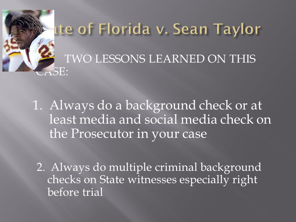  TWO LESSONS LEARNED ON THIS CASE: 1.Always do a background check or at least media and social media check on the Prosecutor in your case 2.