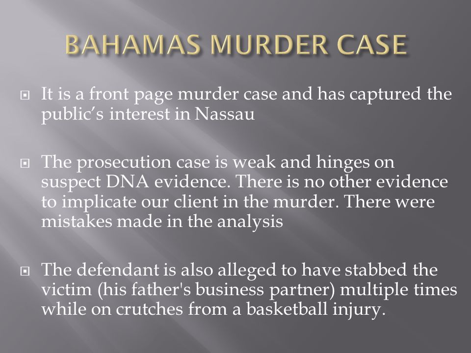  It is a front page murder case and has captured the public's interest in Nassau  The prosecution case is weak and hinges on suspect DNA evidence.