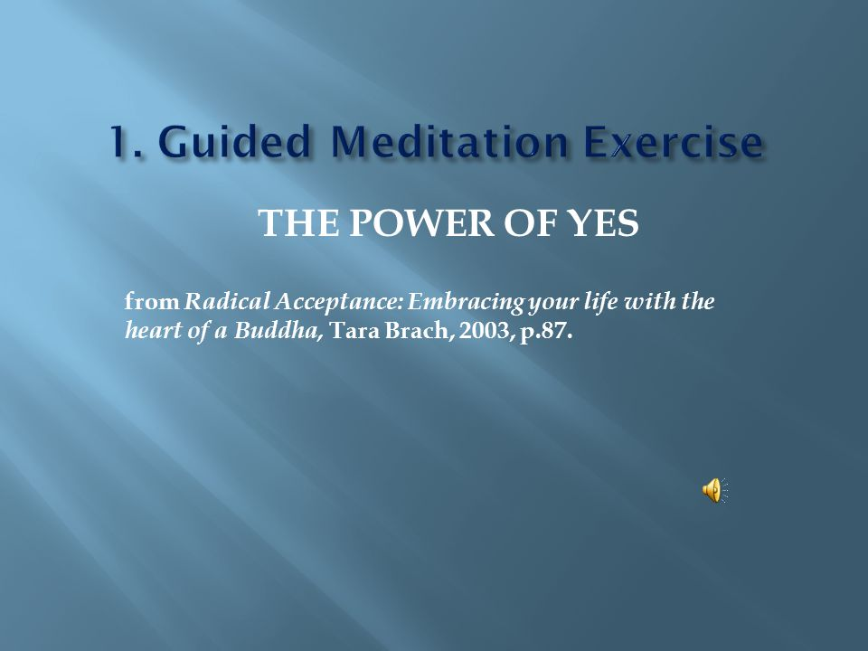 THE POWER OF YES from Radical Acceptance: Embracing your life with the heart of a Buddha, Tara Brach, 2003, p.87.