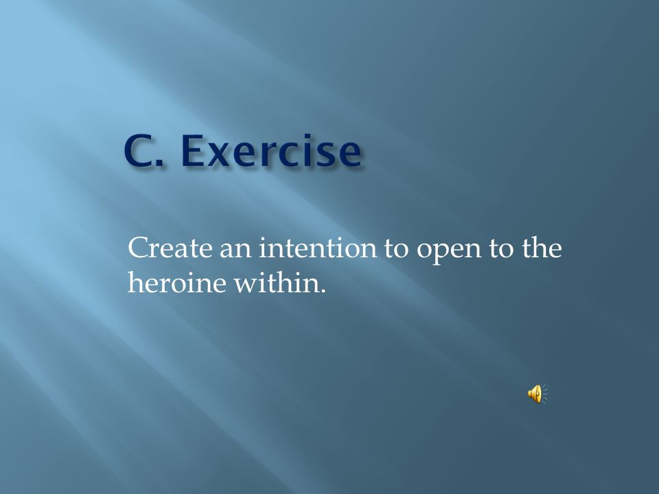 Create an intention to open to the heroine within.