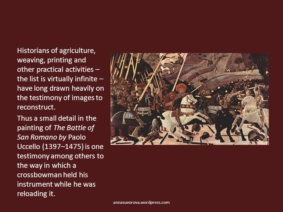 Historians of agriculture, weaving, printing and other practical activities – the list is virtually infinite – have long drawn heavily on the testimon
